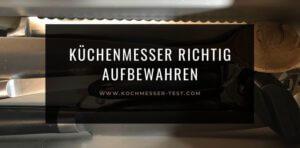 So werden Küchenmesser richtig aufbewahrt